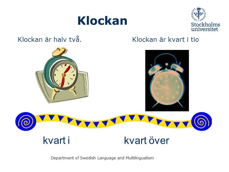 Department of Swedish Language and Multilingualism Klockan Klockan är nio. Klockan är fem.