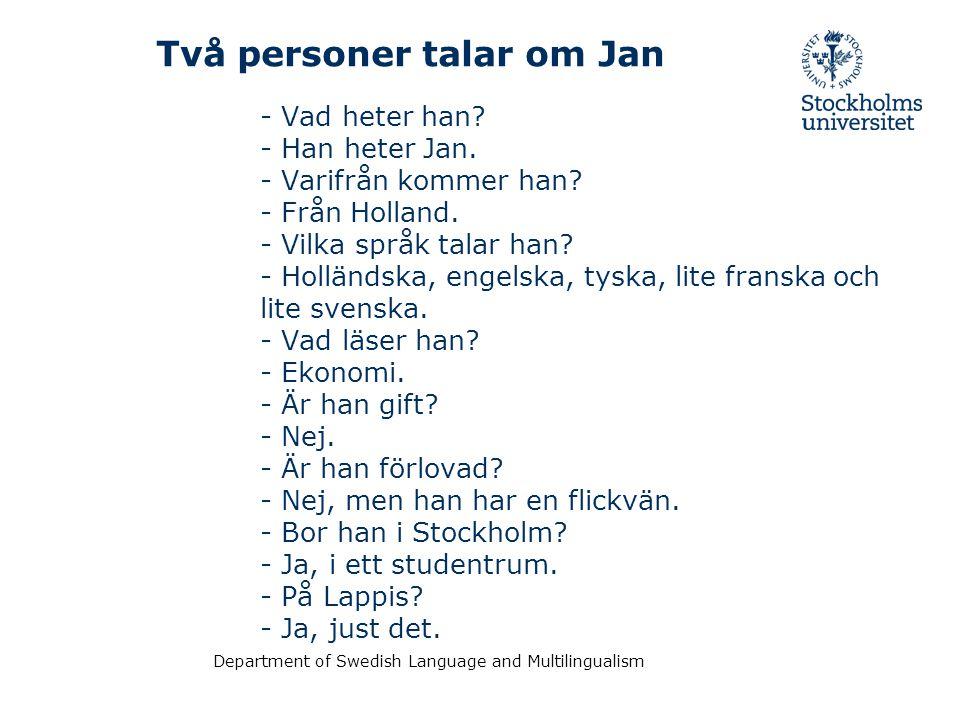 Department of Swedish Language and Multilingualism En klasskamrat intervjuar Jan.