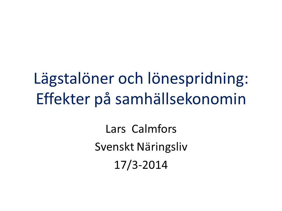 Lägstalöner och lönespridning: Effekter på samhällsekonomin Lars Calmfors Svenskt Näringsliv 17/3-2014