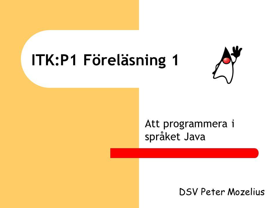 2 Programmering Olika typer av programmering som t ex: o Imperativ programmering (C, Pascal m fl) o Funktionell programmering (Lisp, Scheme) o Logikprogrammering (Prolog) o Objektorienterad programmering (C++, Java m fl) Mest objektorienterad programmering i språket Java här på ITK:P1