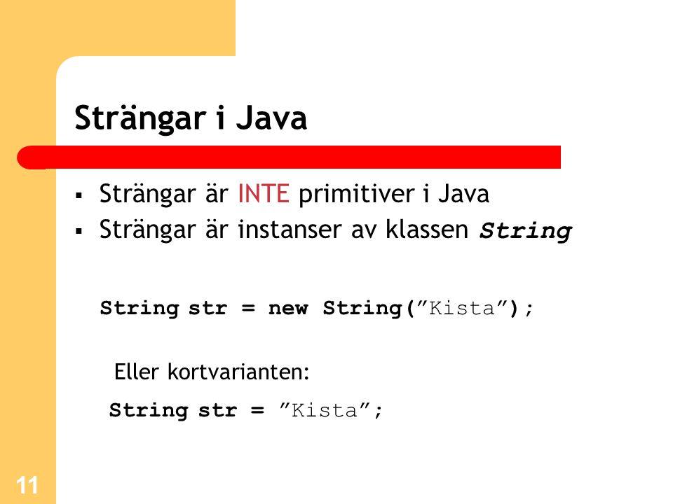 """11 Strängar i Java  Strängar är INTE primitiver i Java  Strängar är instanser av klassen String String str = new String(""""Kista""""); Eller kortvariante"""