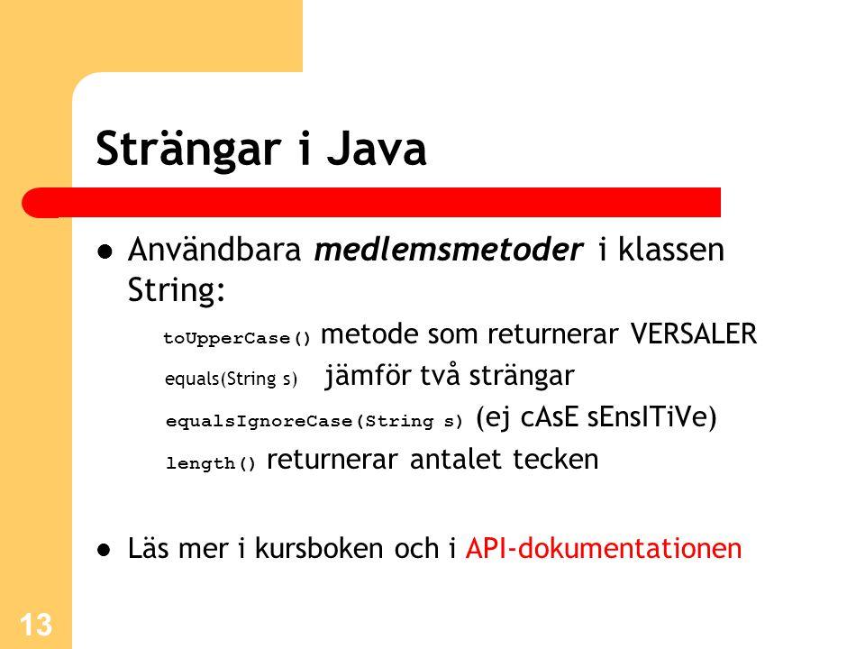 13 Strängar i Java Användbara medlemsmetoder i klassen String: toUpperCase() metode som returnerar VERSALER equals(String s) jämför två strängar equal