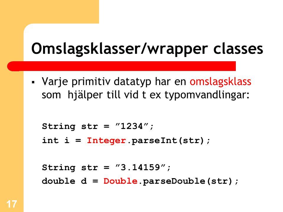 """17 Omslagsklasser/wrapper classes  Varje primitiv datatyp har en omslagsklass som hjälper till vid t ex typomvandlingar: String str = """"1234""""; int i ="""