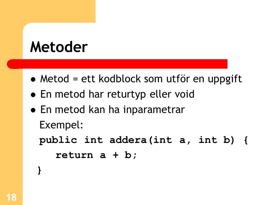 Metoder Metod = ett kodblock som utför en uppgift En metod har returtyp eller void En metod kan ha inparametrar Exempel: public int addera(int a, int