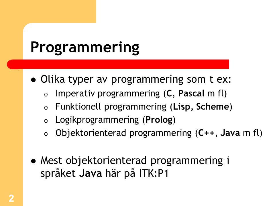 13 Strängar i Java Användbara medlemsmetoder i klassen String: toUpperCase() metode som returnerar VERSALER equals(String s) jämför två strängar equalsIgnoreCase(String s) (ej cAsE sEnsITiVe) length() returnerar antalet tecken Läs mer i kursboken och i API-dokumentationen