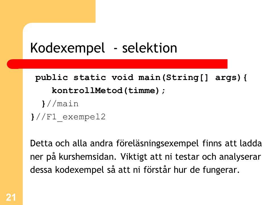 Kodexempel - selektion public static void main(String[] args){ kontrollMetod(timme); }//main }//F1_exempel2 Detta och alla andra föreläsningsexempel f