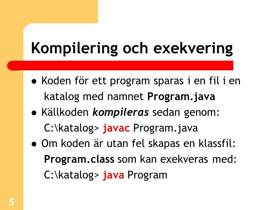 5 Kompilering och exekvering Koden för ett program sparas i en fil i en katalog med namnet Program.java Källkoden kompileras sedan genom: C:\katalog>