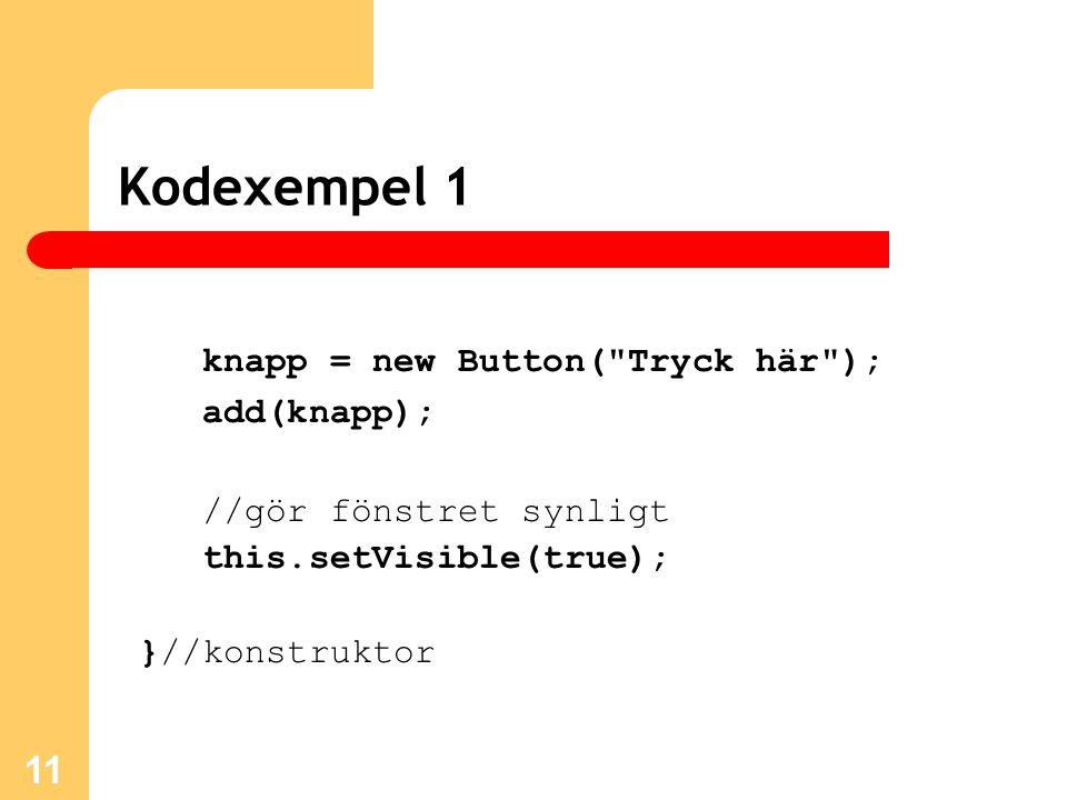 11 Kodexempel 1 knapp = new Button(