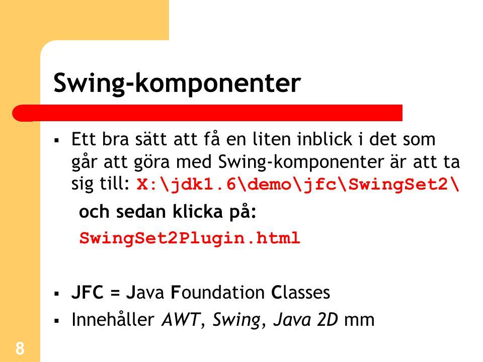 9 Model - View  Model – View – Controller MVC  Det viktigaste och det som finns i Swing är att genom separeringen av Model – View skilja mellan logik (Model) och gränssnitt (View)  Swing-paketets content pane  getContentPane().add(button);  JDK 1.2 – 1.4  Ej längre nödvändigt