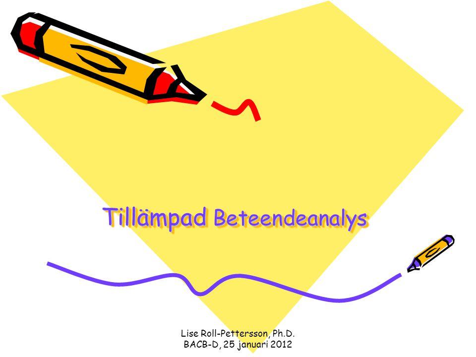 Lise Roll-Pettersson, Ph.D. BACB-D, 25 januari 2012 Tillämpad Beteendeanalys