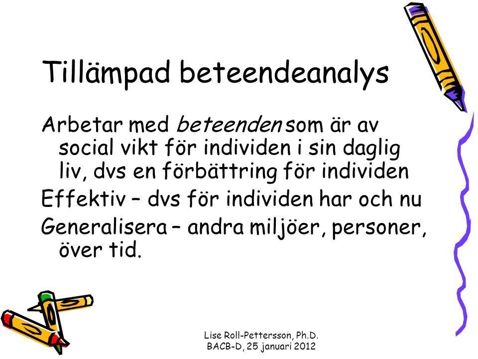 Lise Roll-Pettersson, Ph.D. BACB-D, 25 januari 2012 Tillämpad beteendeanalys Arbetar med beteenden som är av social vikt för individen i sin daglig li