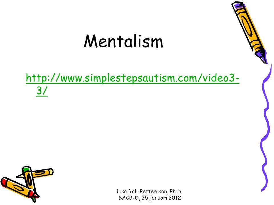 Lise Roll-Pettersson, Ph.D. BACB-D, 25 januari 2012 Mentalism http://www.simplestepsautism.com/video3- 3/