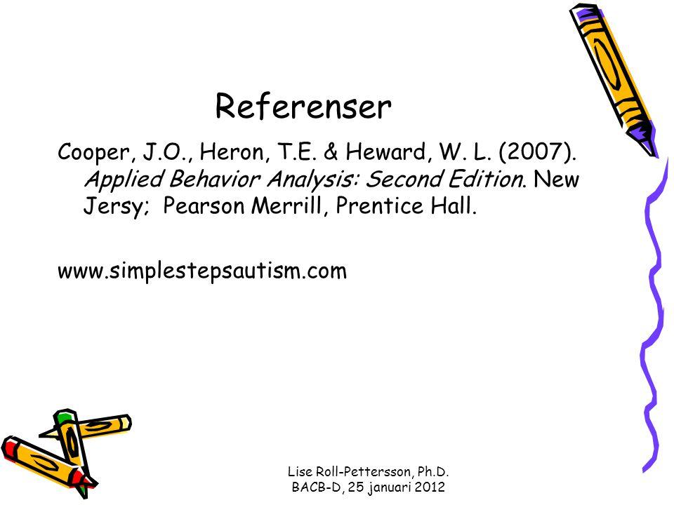 Lise Roll-Pettersson, Ph.D. BACB-D, 25 januari 2012 Referenser Cooper, J.O., Heron, T.E. & Heward, W. L. (2007). Applied Behavior Analysis: Second Edi