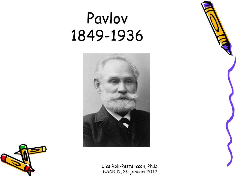 Lise Roll-Pettersson, Ph.D. BACB-D, 25 januari 2012 Pavlov 1849-1936