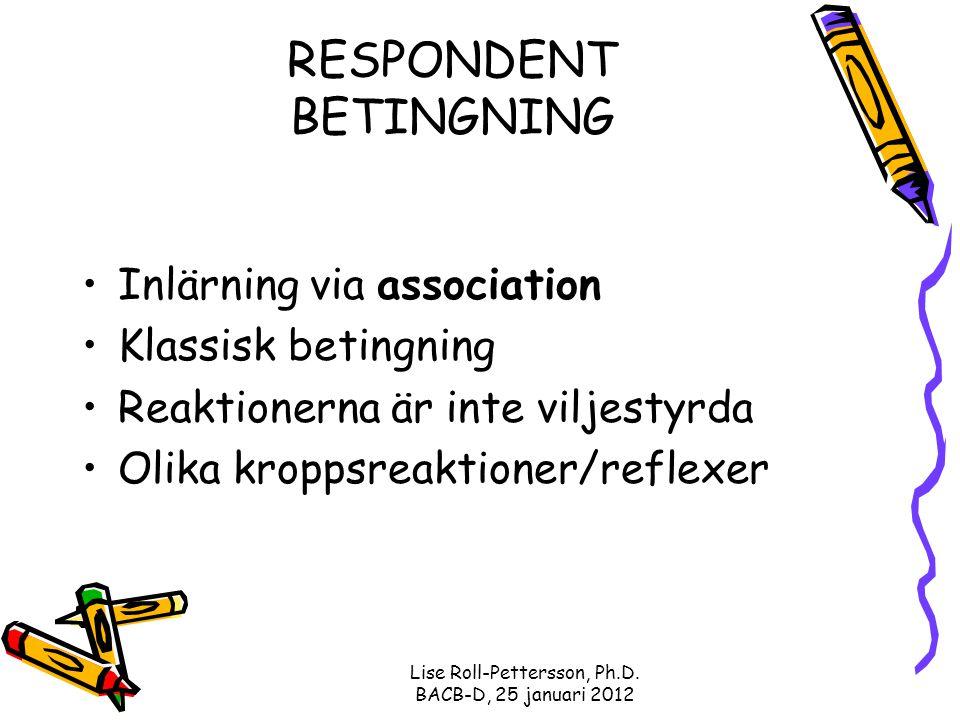 Lise Roll-Pettersson, Ph.D. BACB-D, 25 januari 2012 RESPONDENT BETINGNING Inlärning via association Klassisk betingning Reaktionerna är inte viljestyr