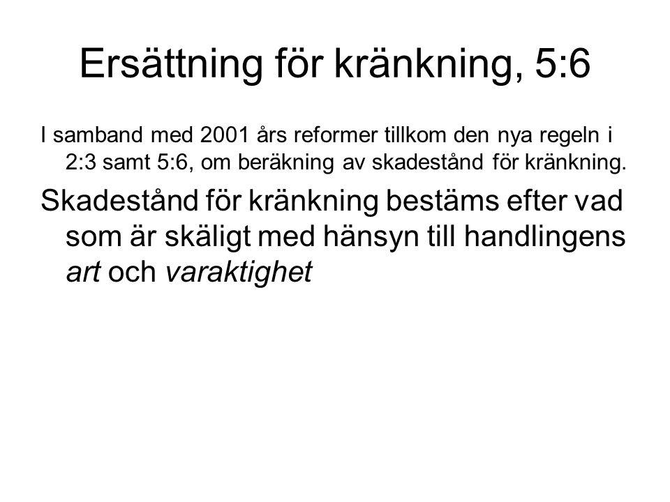 Ersättning för kränkning, 5:6 I samband med 2001 års reformer tillkom den nya regeln i 2:3 samt 5:6, om beräkning av skadestånd för kränkning. Skadest