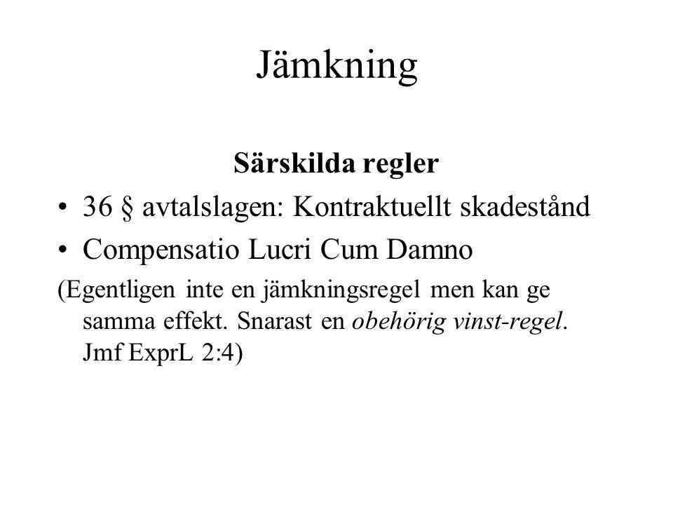 Jämkning Särskilda regler 36 § avtalslagen: Kontraktuellt skadestånd Compensatio Lucri Cum Damno (Egentligen inte en jämkningsregel men kan ge samma e