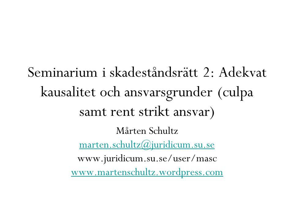 Seminarium i skadeståndsrätt 2: Adekvat kausalitet och ansvarsgrunder (culpa samt rent strikt ansvar) Mårten Schultz marten.schultz@juridicum.su.se ww