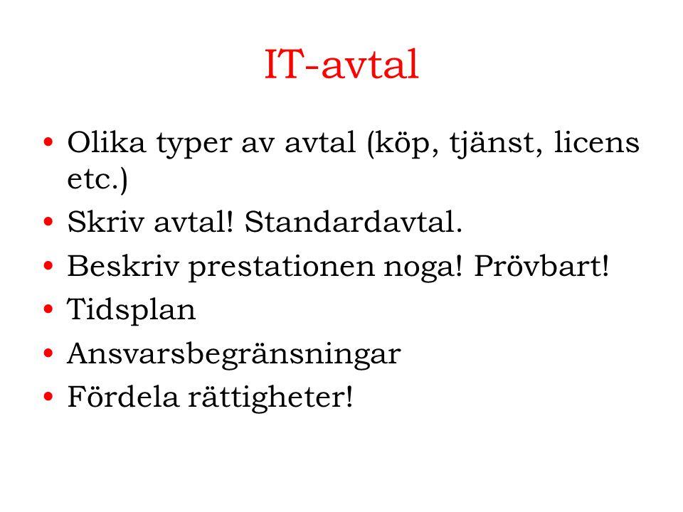 IT-avtal Olika typer av avtal (köp, tjänst, licens etc.) Skriv avtal! Standardavtal. Beskriv prestationen noga! Prövbart! Tidsplan Ansvarsbegränsninga