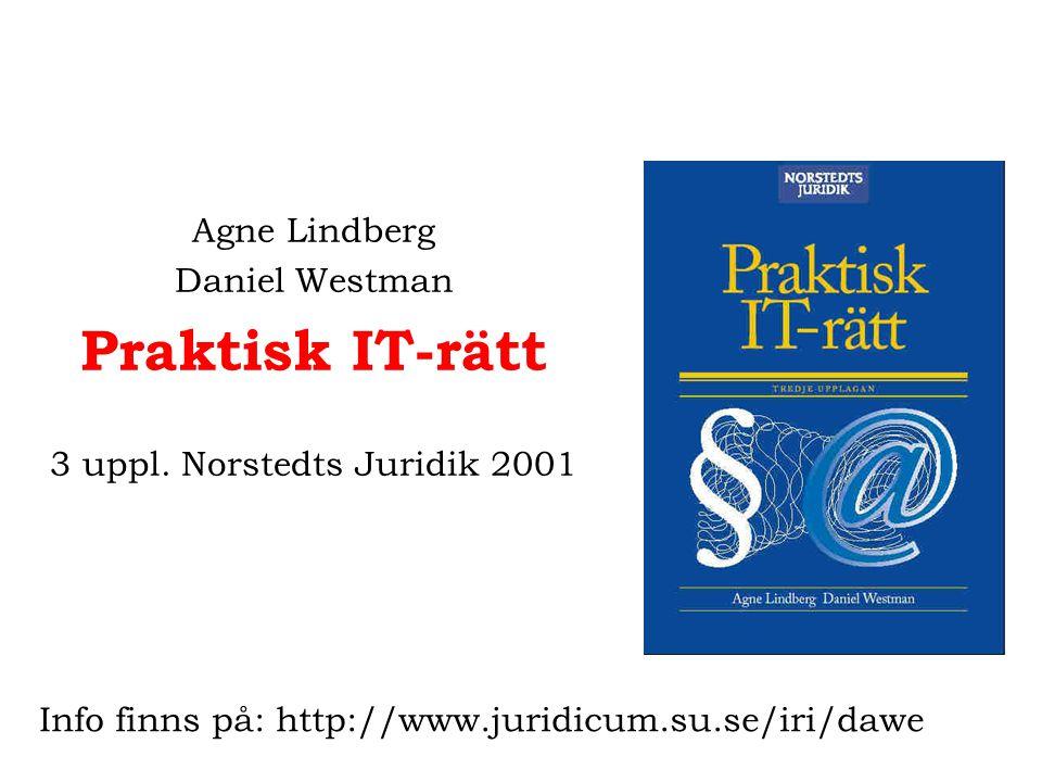Agne Lindberg Daniel Westman Praktisk IT-rätt 3 uppl. Norstedts Juridik 2001 Info finns på: http://www.juridicum.su.se/iri/dawe