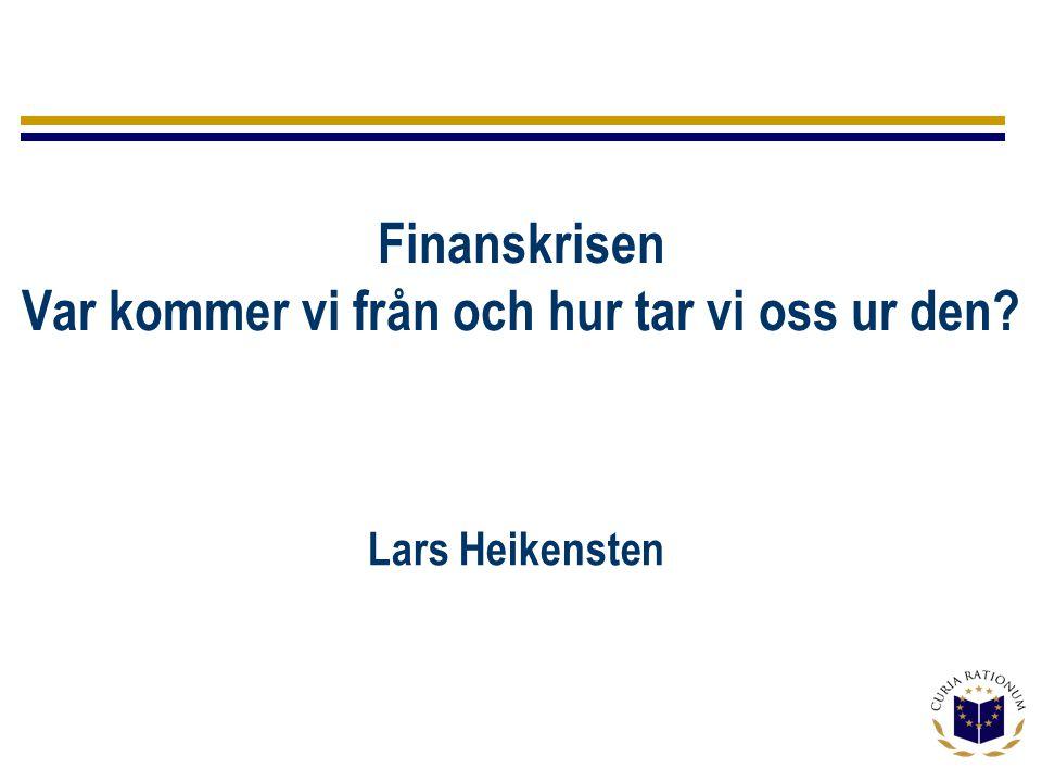 Finanskrisen Var kommer vi från och hur tar vi oss ur den Lars Heikensten