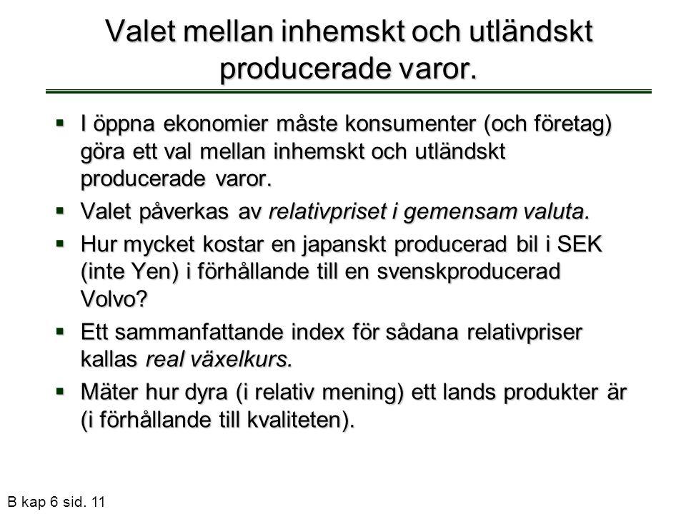 B kap 6 sid. 11 Valet mellan inhemskt och utländskt producerade varor.  I öppna ekonomier måste konsumenter (och företag) göra ett val mellan inhemsk