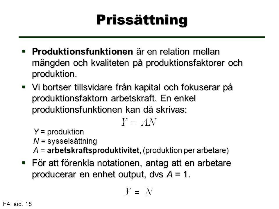 F4: sid. 18 Prissättning  Produktionsfunktionen är en relation mellan mängden och kvaliteten på produktionsfaktorer och produktion.  Vi bortser till