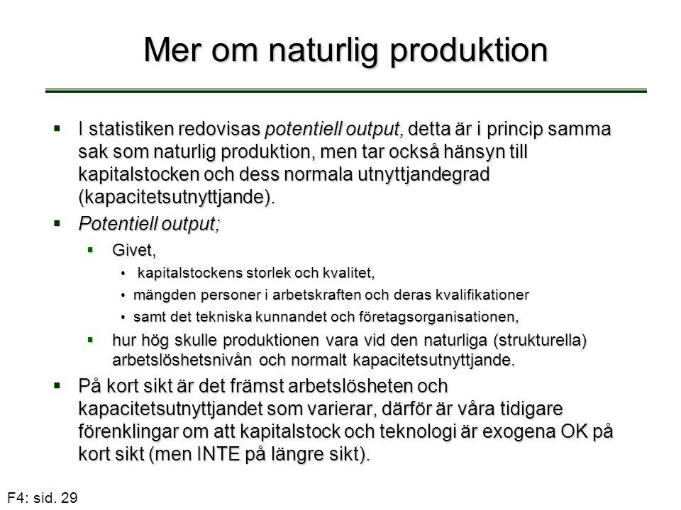 F4: sid. 29 Mer om naturlig produktion  I statistiken redovisas potentiell output, detta är i princip samma sak som naturlig produktion, men tar ocks