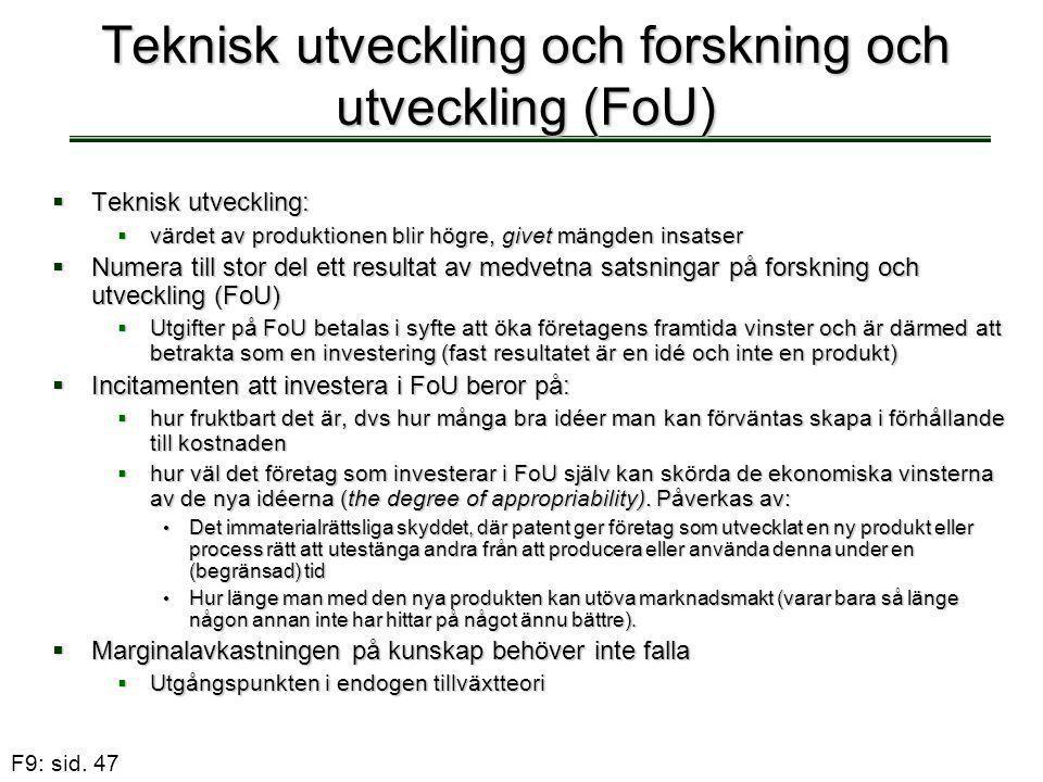 F9: sid. 47 Teknisk utveckling och forskning och utveckling (FoU)  Teknisk utveckling:  värdet av produktionen blir högre, givet mängden insatser 