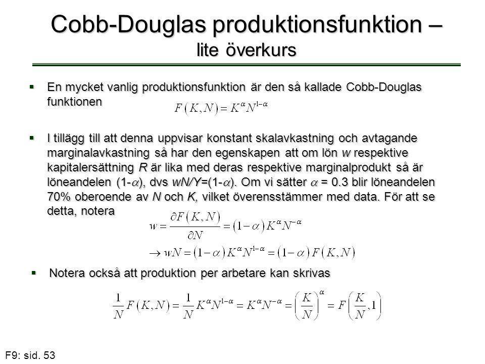F9: sid. 53 Cobb-Douglas produktionsfunktion – lite överkurs  En mycket vanlig produktionsfunktion är den så kallade Cobb-Douglas funktionen  I till