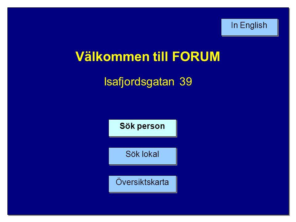 Välkommen till FORUM Isafjordsgatan 39 Välkommen till FORUM Isafjordsgatan 39 In English Översiktskarta Sök lokal Sök person