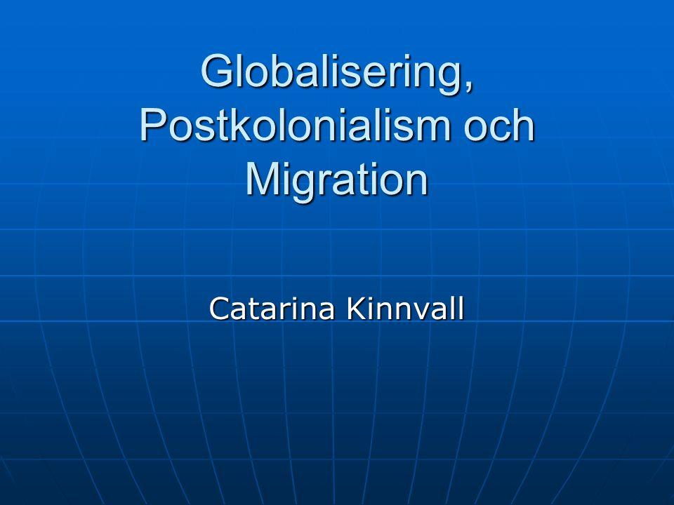 Globalisering, Postkolonialism och Migration Catarina Kinnvall