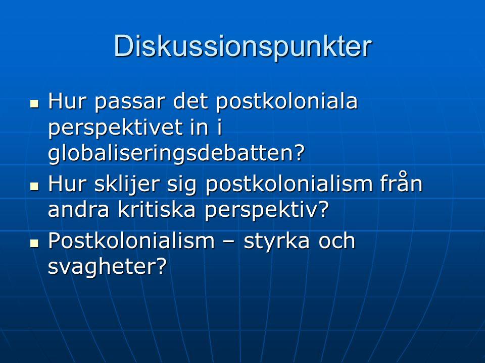 Diskussionspunkter Hur passar det postkoloniala perspektivet in i globaliseringsdebatten.
