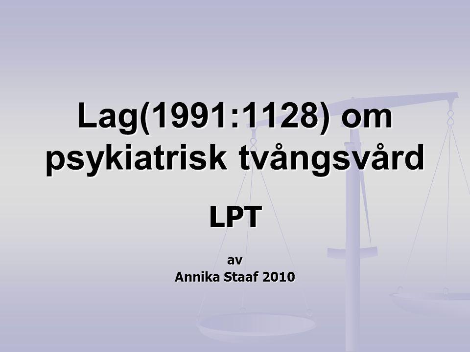 Lag(1991:1128) om psykiatrisk tvångsvård LPTav Annika Staaf 2010