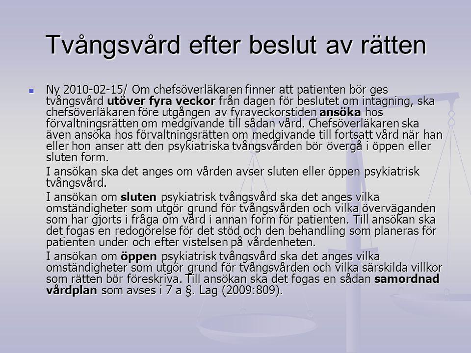 Tvångsvård efter beslut av rätten Ny 2010-02-15/ Om chefsöverläkaren finner att patienten bör ges tvångsvård utöver fyra veckor från dagen för beslute