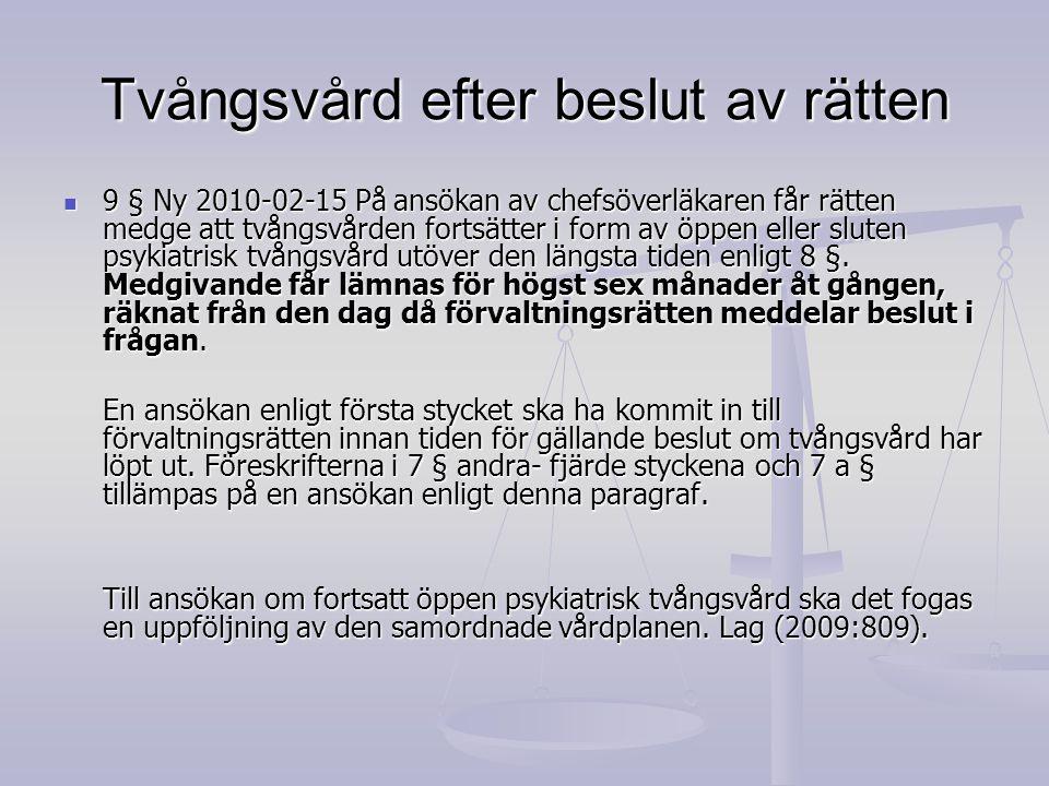 Tvångsvård efter beslut av rätten 9 § Ny 2010-02-15 På ansökan av chefsöverläkaren får rätten medge att tvångsvården fortsätter i form av öppen eller