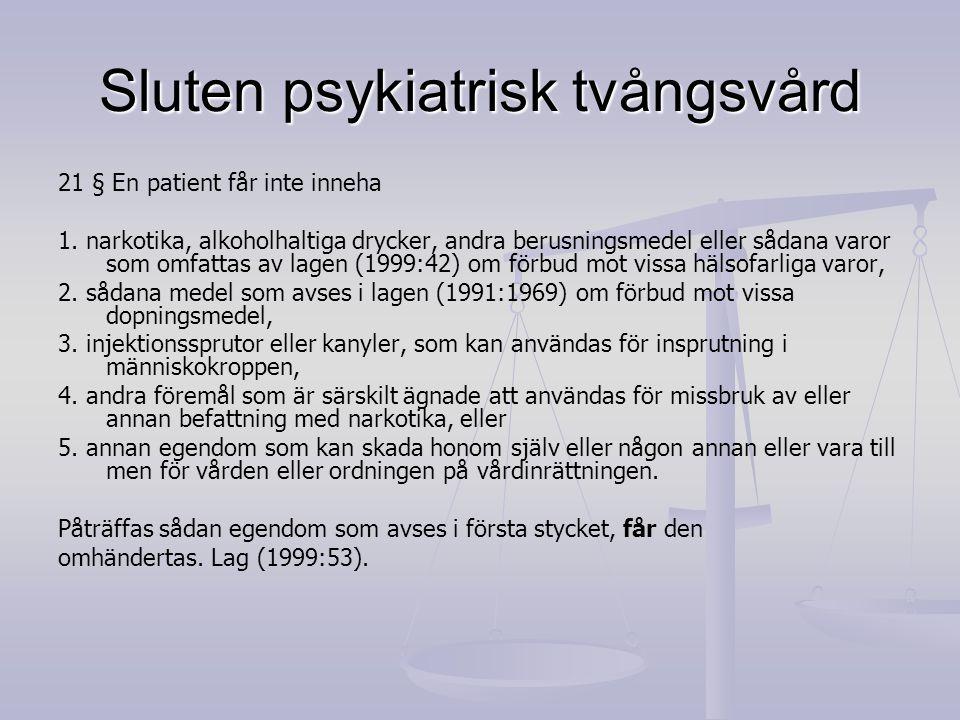 Sluten psykiatrisk tvångsvård 21 § En patient får inte inneha 1. narkotika, alkoholhaltiga drycker, andra berusningsmedel eller sådana varor som omfat