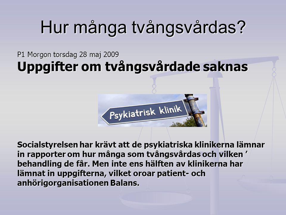 Hur många tvångsvårdas? P1 Morgon torsdag 28 maj 2009 Uppgifter om tvångsvårdade saknas Socialstyrelsen har krävt att de psykiatriska klinikerna lämna