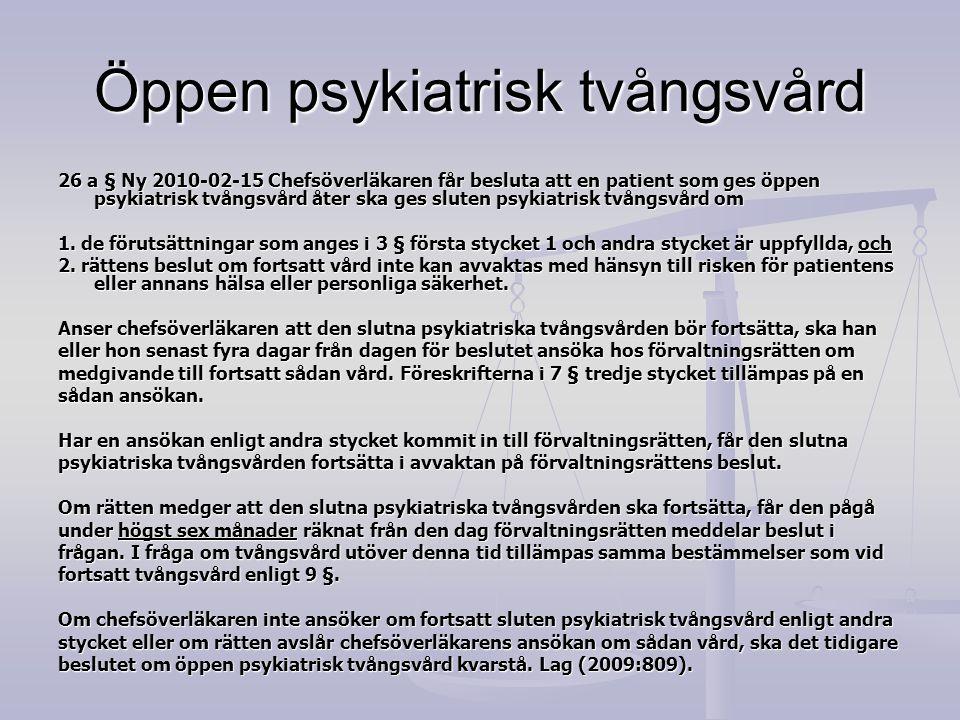 Öppen psykiatrisk tvångsvård 26 a § Ny 2010-02-15 Chefsöverläkaren får besluta att en patient som ges öppen psykiatrisk tvångsvård åter ska ges sluten