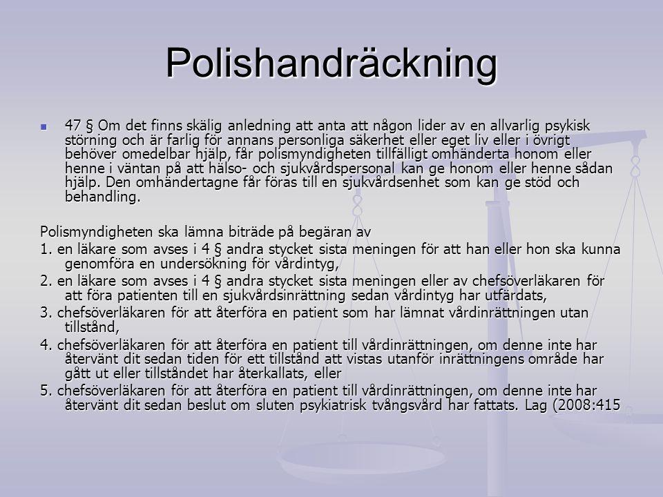 Polishandräckning 47 § Om det finns skälig anledning att anta att någon lider av en allvarlig psykisk störning och är farlig för annans personliga säk