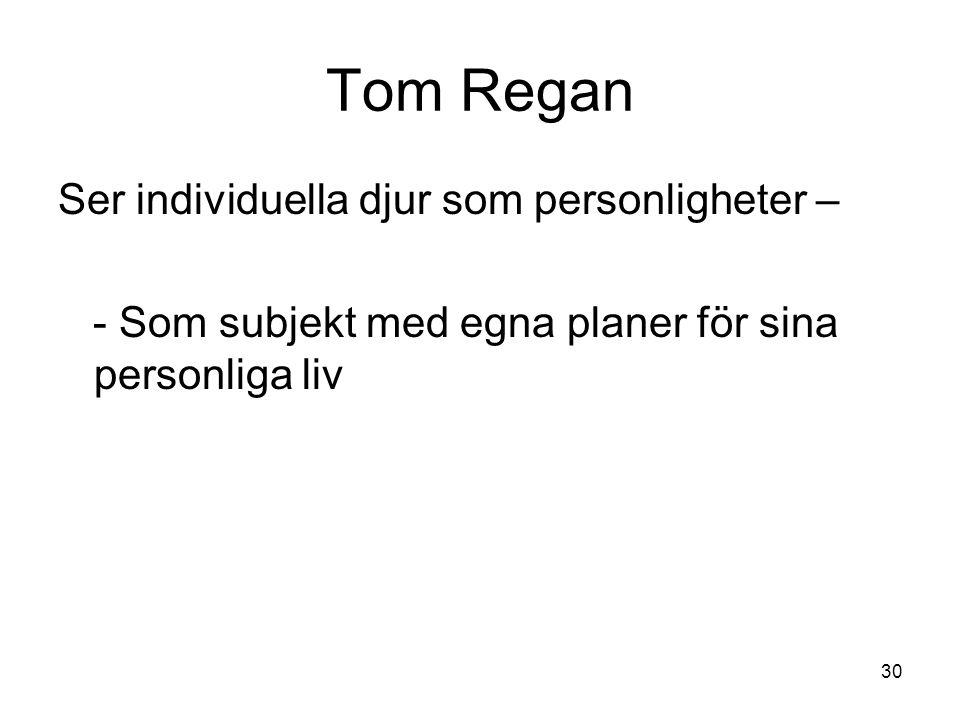 Tom Regan Ser individuella djur som personligheter – - Som subjekt med egna planer för sina personliga liv 30