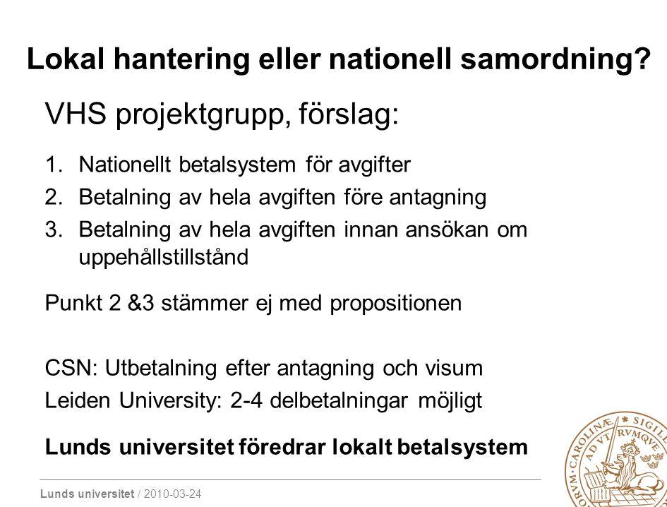 Lunds universitet / 2010-03-24 Lokal hantering eller nationell samordning? VHS projektgrupp, förslag: 1.Nationellt betalsystem för avgifter 2.Betalnin