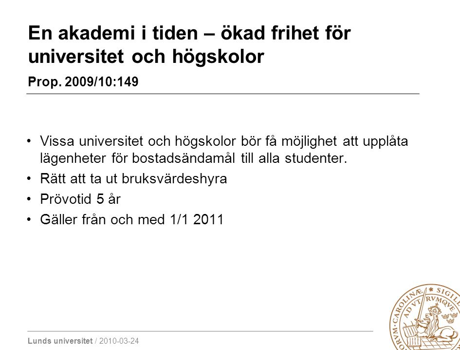 Lunds universitet / 2010-03-24 En akademi i tiden – ökad frihet för universitet och högskolor Prop. 2009/10:149 Vissa universitet och högskolor bör få