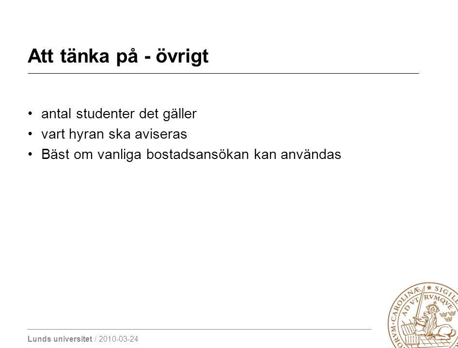 Lunds universitet / 2010-03-24 Att tänka på - övrigt antal studenter det gäller vart hyran ska aviseras Bäst om vanliga bostadsansökan kan användas