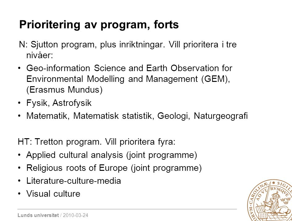 Lunds universitet / 2010-03-24 Prioritering av program, forts N: Sjutton program, plus inriktningar. Vill prioritera i tre nivåer: Geo-information Sci