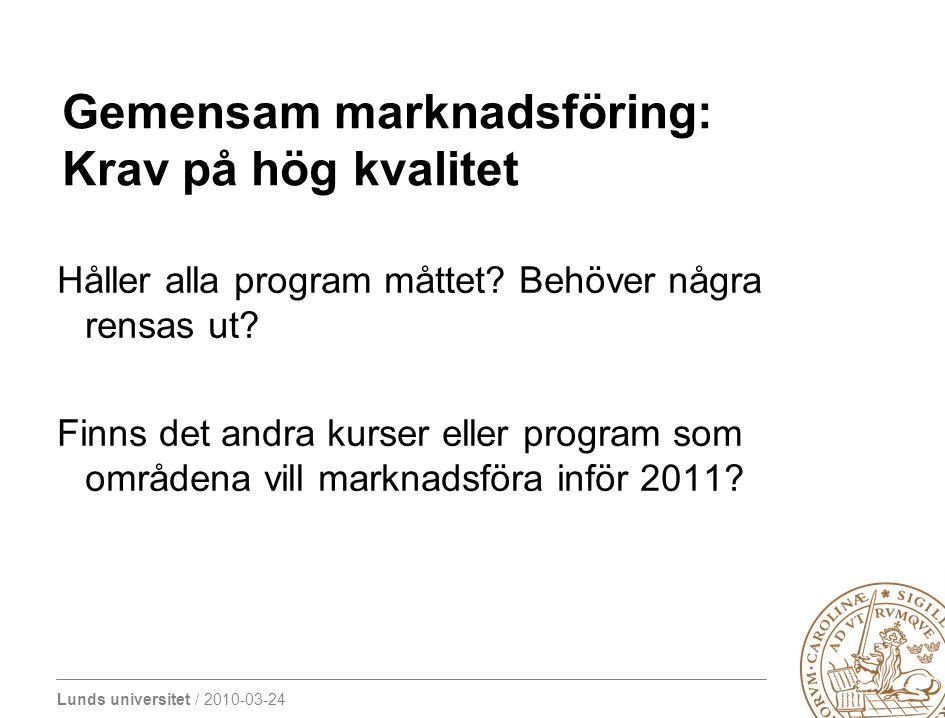 Lunds universitet / 2010-03-24 Gemensam marknadsföring: Krav på hög kvalitet Håller alla program måttet? Behöver några rensas ut? Finns det andra kurs
