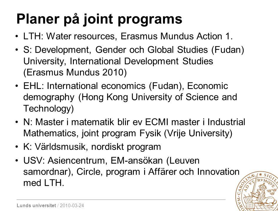 Lunds universitet / 2010-03-24 Planer på joint programs LTH: Water resources, Erasmus Mundus Action 1. S: Development, Gender och Global Studies (Fuda