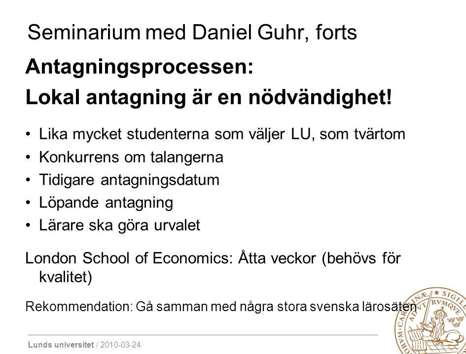 Lunds universitet / 2010-03-24 Seminarium med Daniel Guhr, forts Antagningsprocessen: Lokal antagning är en nödvändighet! Lika mycket studenterna som