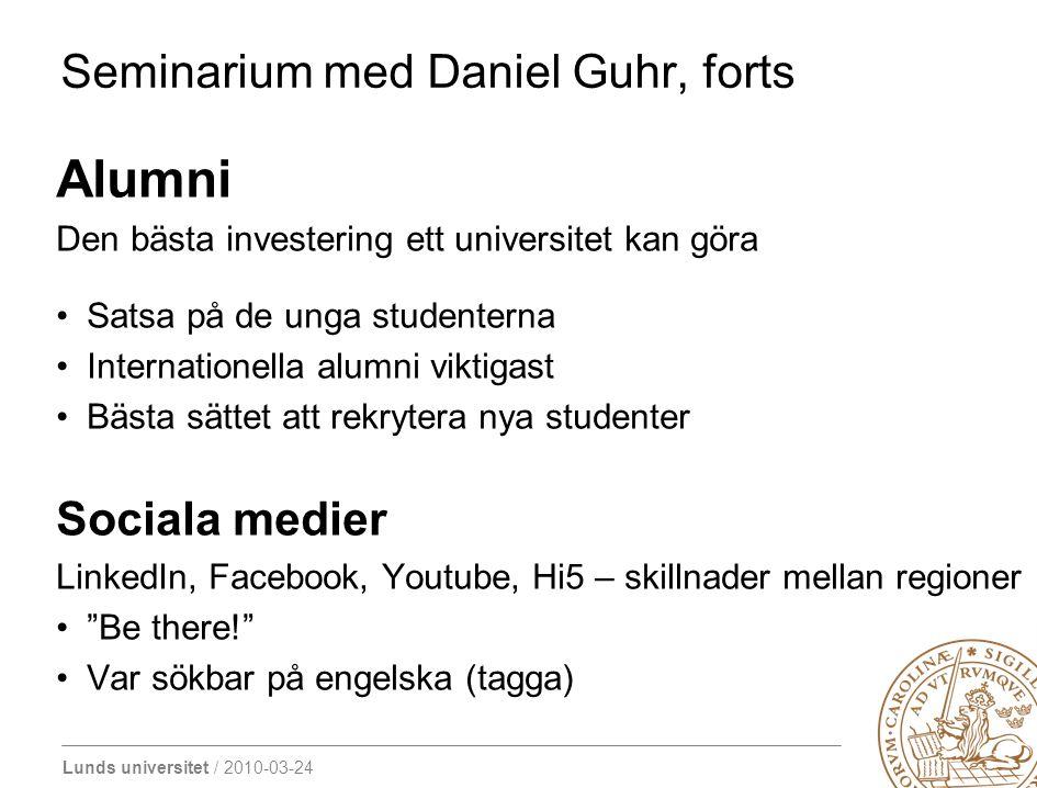 Lunds universitet / 2010-03-24 Seminarium med Daniel Guhr, forts Alumni Den bästa investering ett universitet kan göra Satsa på de unga studenterna In