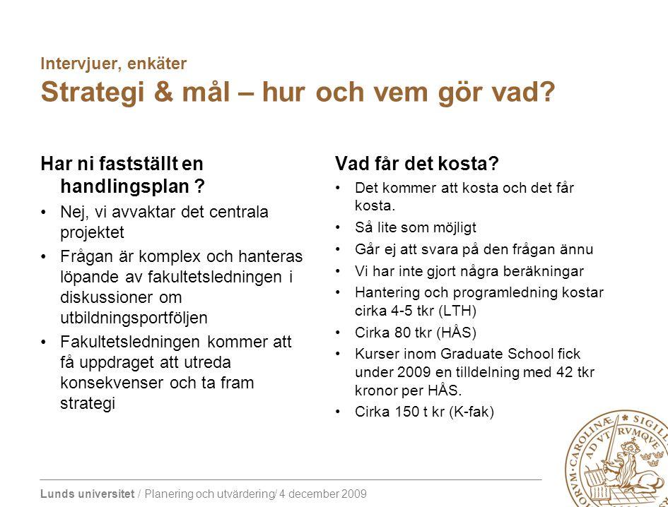 Lunds universitet / Planering och utvärdering/ 4 december 2009 Intervjuer, enkäter Strategi & mål – hur och vem gör vad? Har ni fastställt en handling